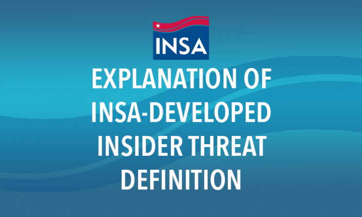 EXPLANATION OF INSA-DEVELOPED INSIDER THREAT DEFINITION
