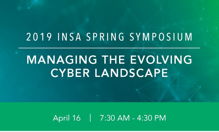 INSA Spring Symposium: Managing the Evolving Cyber Landscape
