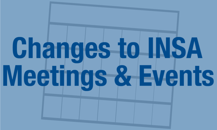Changes to INSA Meetings and Upcoming Events